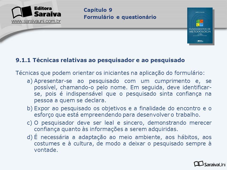 9.1.1 Técnicas relativas ao pesquisador e ao pesquisado Técnicas que podem orientar os iniciantes na aplicação do formulário: a)Apresentar-se ao pesqu
