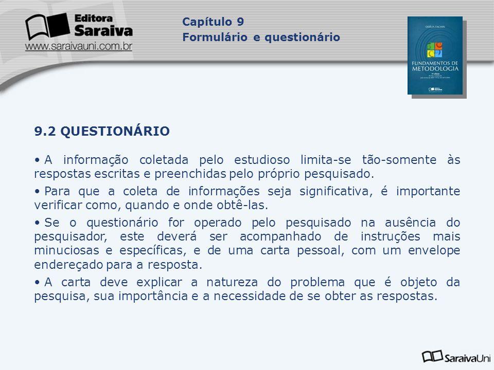 9.2 QUESTIONÁRIO A informação coletada pelo estudioso limita-se tão-somente às respostas escritas e preenchidas pelo próprio pesquisado. Para que a co