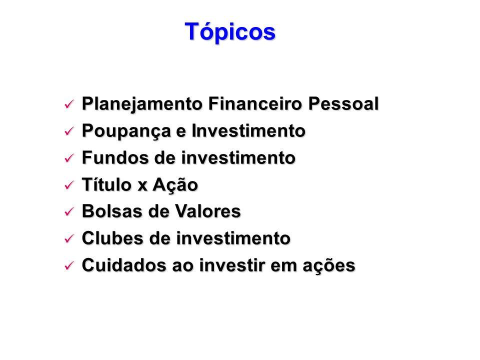 Tópicos Planejamento Financeiro Pessoal Planejamento Financeiro Pessoal Poupança e Investimento Poupança e Investimento Fundos de investimento Fundos