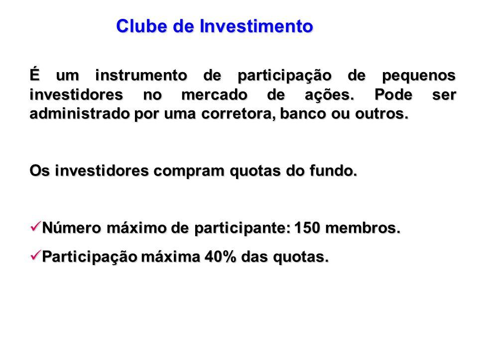 É um instrumento de participação de pequenos investidores no mercado de ações. Pode ser administrado por uma corretora, banco ou outros. Os investidor
