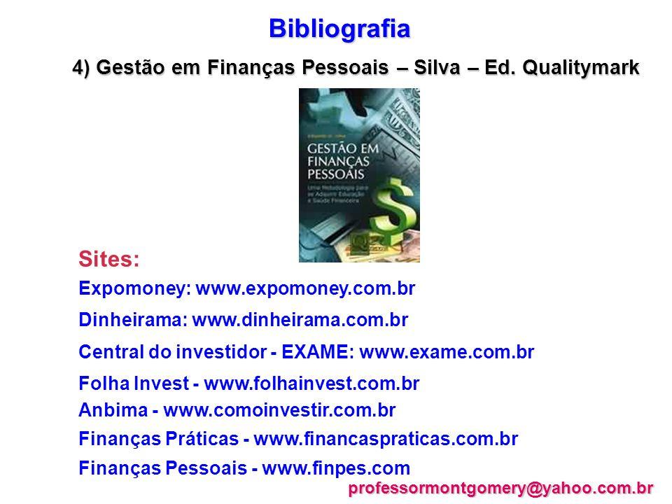 Bibliografia 4) Gestão em Finanças Pessoais – Silva – Ed. Qualitymark Sites: Expomoney: www.expomoney.com.br Dinheirama: www.dinheirama.com.br Central