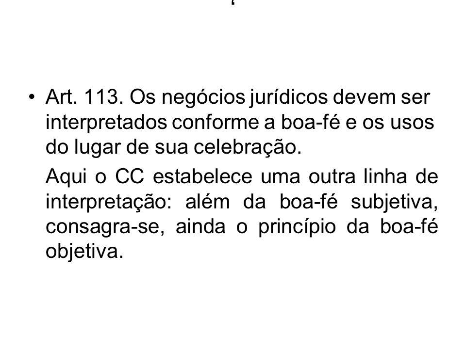 , Art. 113. Os negócios jurídicos devem ser interpretados conforme a boa-fé e os usos do lugar de sua celebração. Aqui o CC estabelece uma outra linha