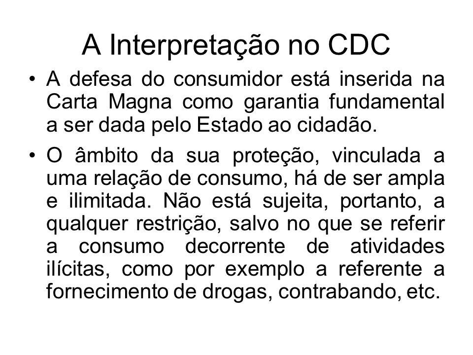 A Interpretação no CDC A defesa do consumidor está inserida na Carta Magna como garantia fundamental a ser dada pelo Estado ao cidadão. O âmbito da su
