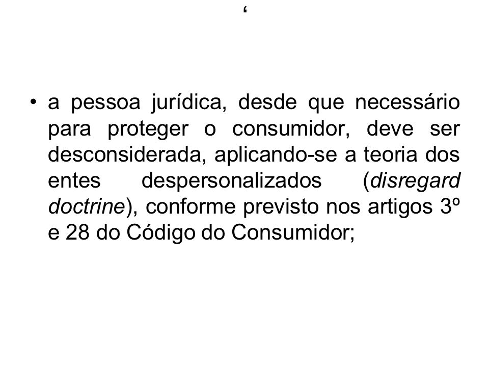 , a pessoa jurídica, desde que necessário para proteger o consumidor, deve ser desconsiderada, aplicando-se a teoria dos entes despersonalizados (disr