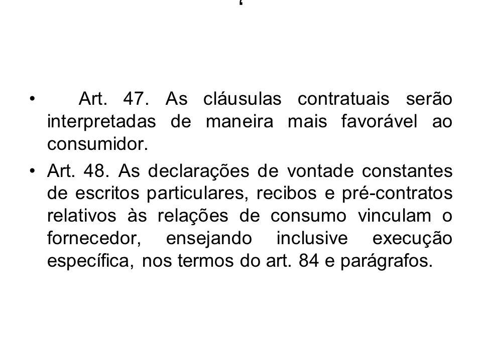 , Art. 47. As cláusulas contratuais serão interpretadas de maneira mais favorável ao consumidor. Art. 48. As declarações de vontade constantes de escr