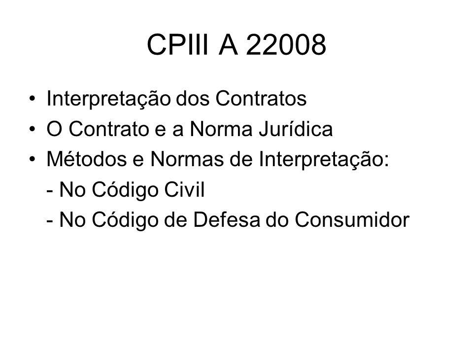 CPIII A 22008 Interpretação dos Contratos O Contrato e a Norma Jurídica Métodos e Normas de Interpretação: - No Código Civil - No Código de Defesa do
