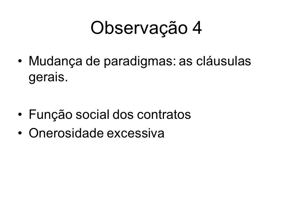 Observação 4 Mudança de paradigmas: as cláusulas gerais. Função social dos contratos Onerosidade excessiva