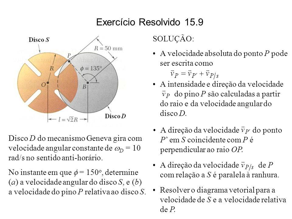 Disco D do mecanismo Geneva gira com velocidade angular constante de D = 10 rad/s no sentido anti-horário. No instante em que = 150 o, determine (a) a