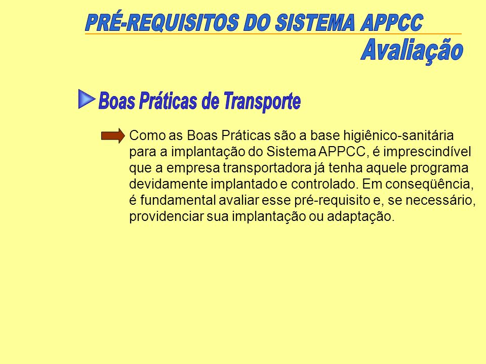 Como as Boas Práticas são a base higiênico-sanitária para a implantação do Sistema APPCC, é imprescindível que a empresa transportadora já tenha aquel