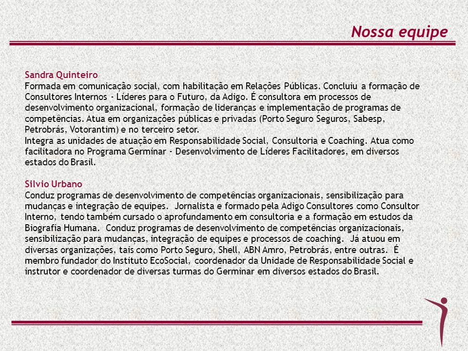 Sandra Quinteiro Formada em comunicação social, com habilitação em Relações Públicas. Concluiu a formação de Consultores Internos - Líderes para o Fut