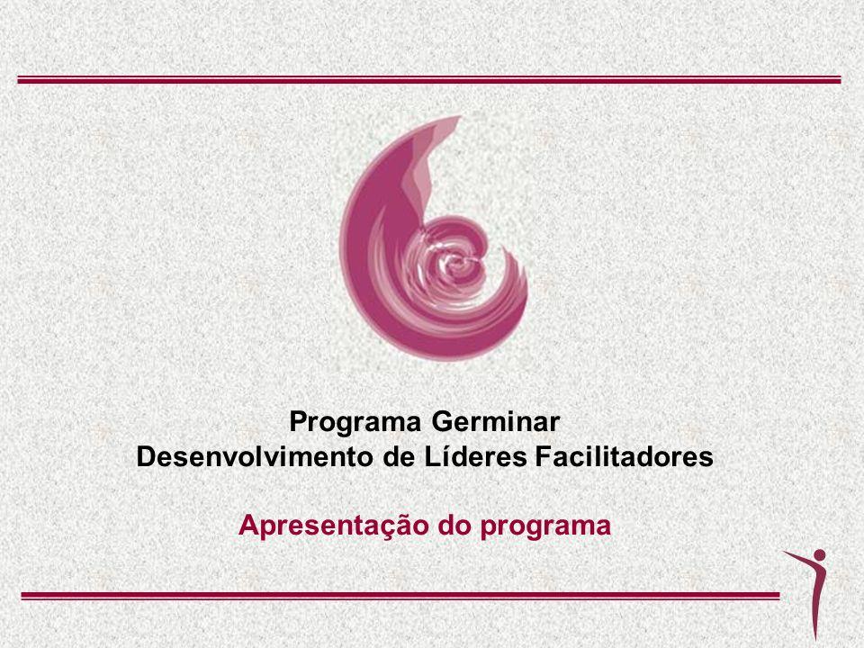 Programa Germinar Desenvolvimento de Líderes Facilitadores Apresentação do programa