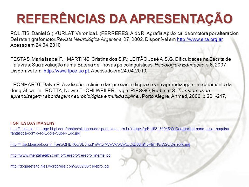 REFERÊNCIAS DA APRESENTAÇÃO POLITIS, Daniel G.; KURLAT, Veronica L.;FERRERES, Aldo R. Agrafia Apráxica Ideomotora por alteracion Del reten grafomotor.