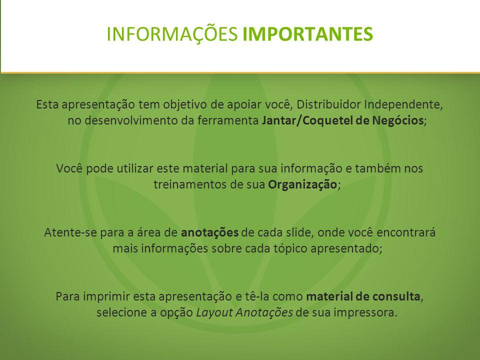 INFORMAÇÕES IMPORTANTES Esta apresentação tem objetivo de apoiar você, Distribuidor Independente, no desenvolvimento da ferramenta Jantar/Coquetel de