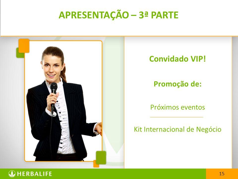 15 APRESENTAÇÃO – 3ª PARTE Convidado VIP! Promoção de: Próximos eventos Kit Internacional de Negócio