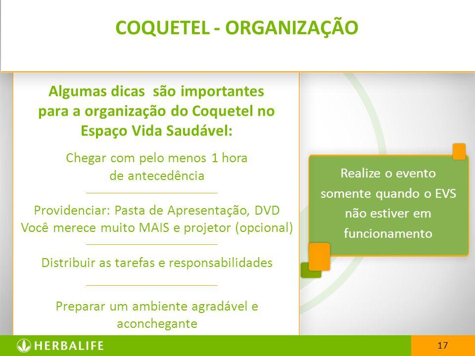Realize o evento somente quando o EVS não estiver em funcionamento COQUETEL - ORGANIZAÇÃO Algumas dicas são importantes para a organização do Coquetel