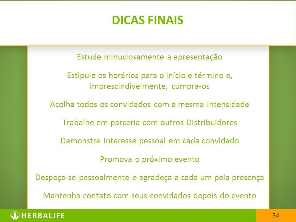34 DICAS FINAIS Estude minuciosamente a apresentação Estipule os horários para o início e término e, imprescindivelmente, cumpra-os Acolha todos os co