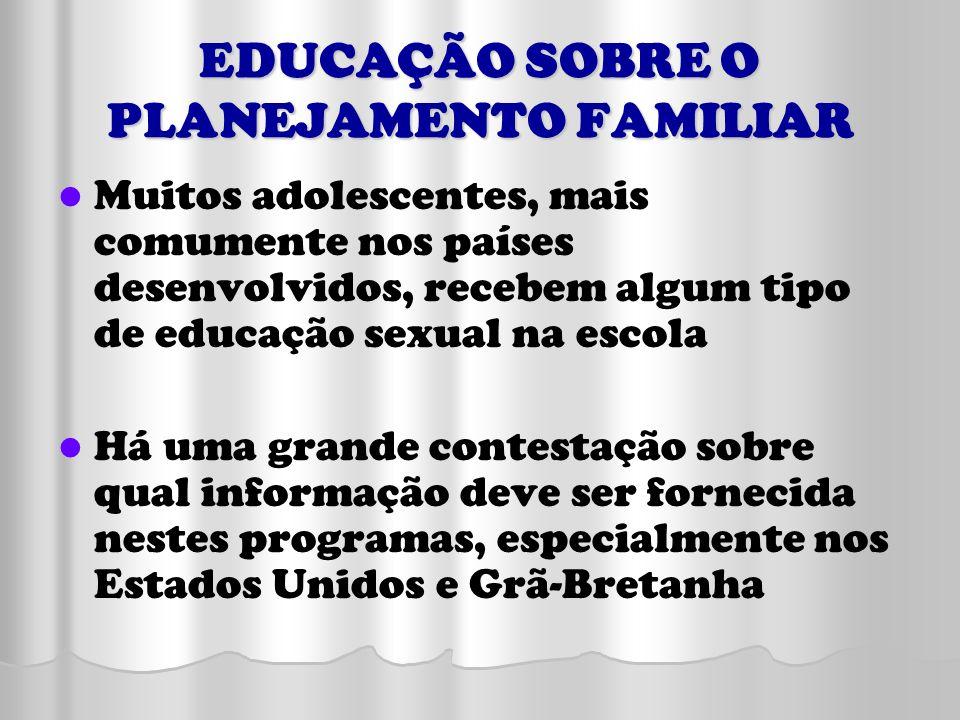 EDUCAÇÃO SOBRE O PLANEJAMENTO FAMILIAR Muitos adolescentes, mais comumente nos países desenvolvidos, recebem algum tipo de educação sexual na escola H