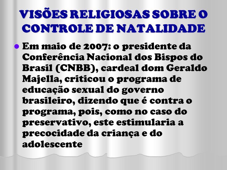 VISÕES RELIGIOSAS SOBRE O CONTROLE DE NATALIDADE Em maio de 2007: o presidente da Conferência Nacional dos Bispos do Brasil (CNBB), cardeal dom Gerald