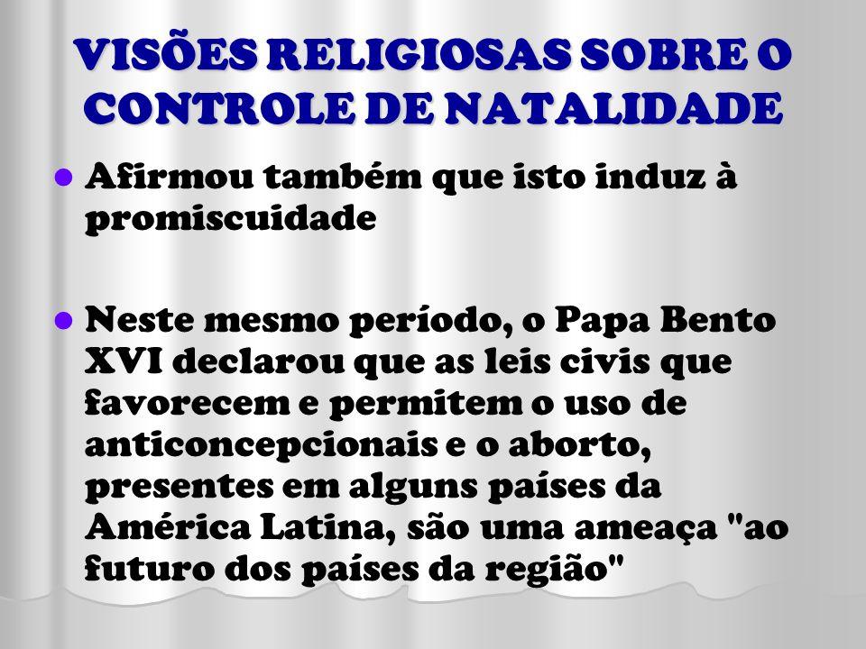 VISÕES RELIGIOSAS SOBRE O CONTROLE DE NATALIDADE Afirmou também que isto induz à promiscuidade Neste mesmo período, o Papa Bento XVI declarou que as l