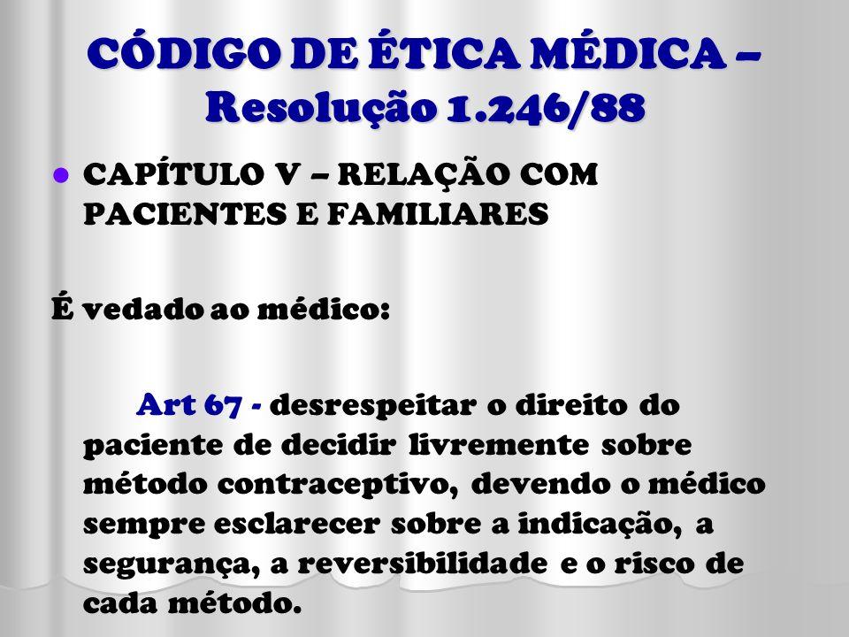CÓDIGO DE ÉTICA MÉDICA – Resolução 1.246/88 CAPÍTULO V – RELAÇÃO COM PACIENTES E FAMILIARES É vedado ao médico: Art 67 - desrespeitar o direito do pac