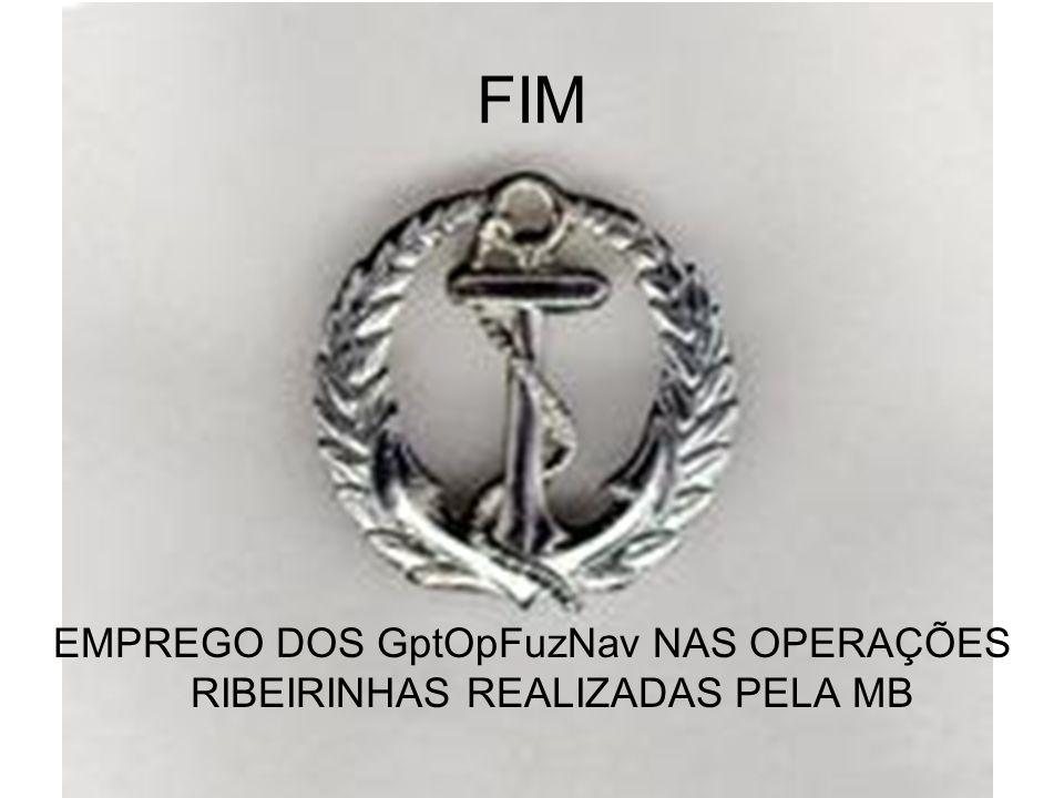 FIM EMPREGO DOS GptOpFuzNav NAS OPERAÇÕES RIBEIRINHAS REALIZADAS PELA MB