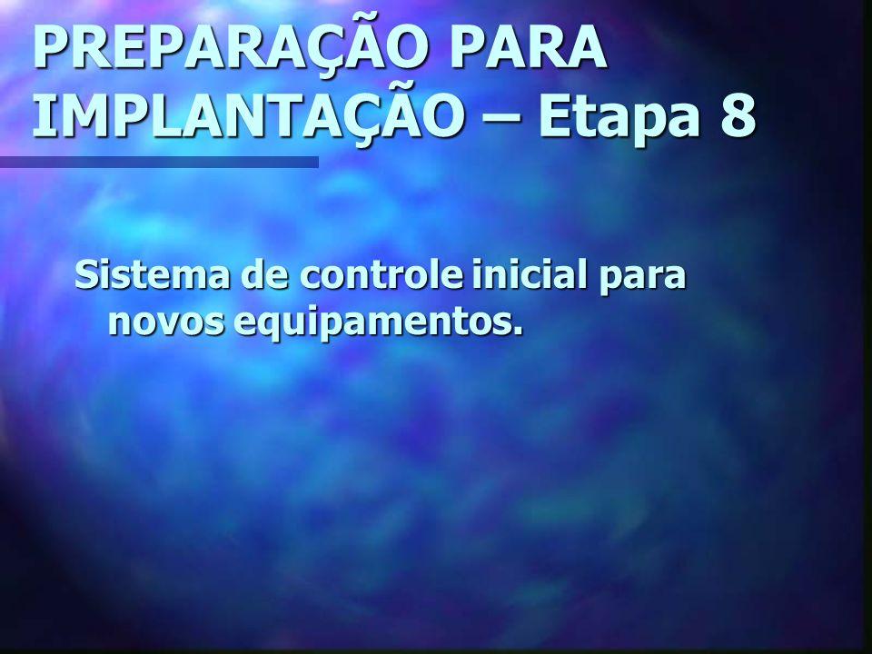 PREPARAÇÃO PARA IMPLANTAÇÃO – Etapa 8 Sistema de controle inicial para novos equipamentos.