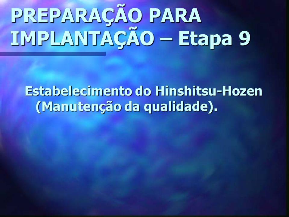 PREPARAÇÃO PARA IMPLANTAÇÃO – Etapa 9 Estabelecimento do Hinshitsu-Hozen (Manutenção da qualidade).