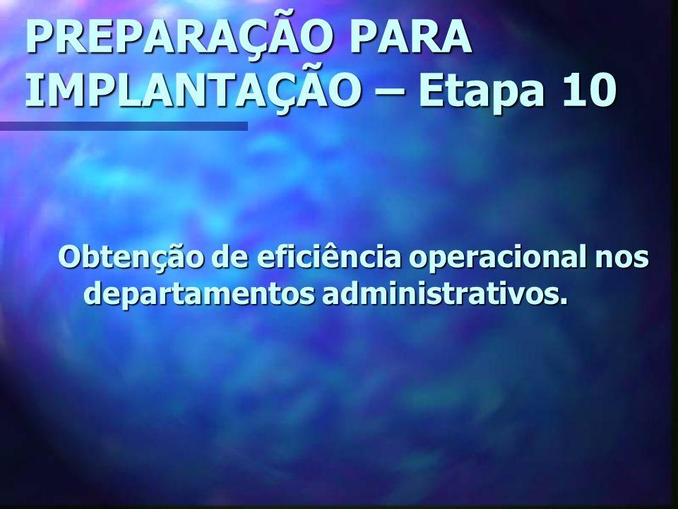 PREPARAÇÃO PARA IMPLANTAÇÃO – Etapa 10 Obtenção de eficiência operacional nos departamentos administrativos.