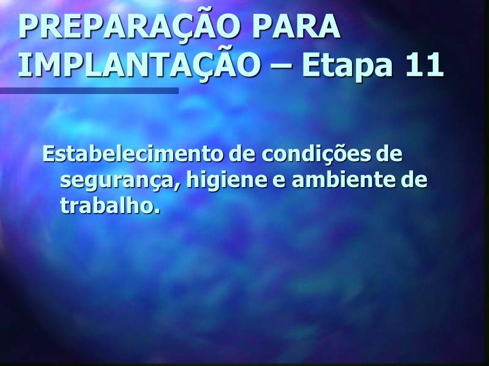 PREPARAÇÃO PARA IMPLANTAÇÃO – Etapa 11 Estabelecimento de condições de segurança, higiene e ambiente de trabalho.