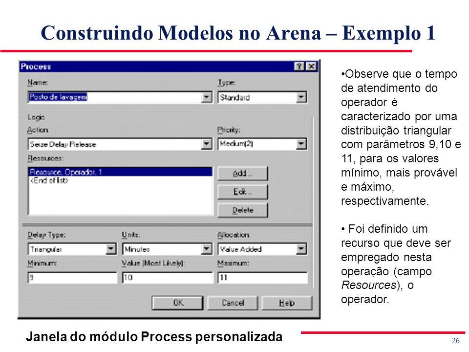 26 Simulação de Sistemas Prof. Jorge Luiz de Castro e Silva Construindo Modelos no Arena – Exemplo 1 Observe que o tempo de atendimento do operador é