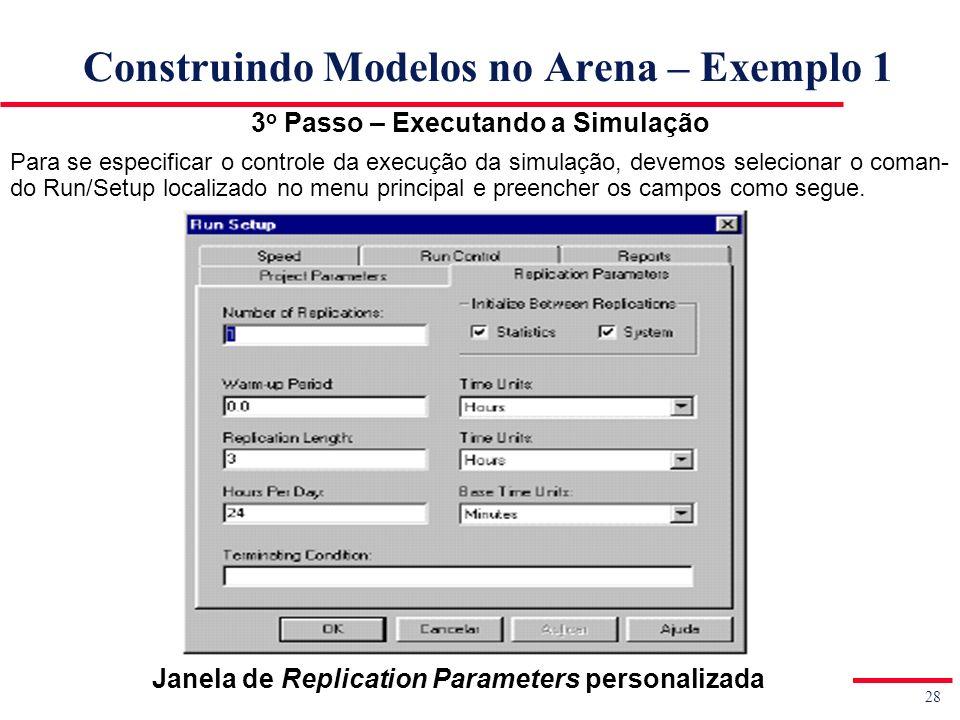 28 Simulação de Sistemas Prof. Jorge Luiz de Castro e Silva Construindo Modelos no Arena – Exemplo 1 3 o Passo – Executando a Simulação Para se especi