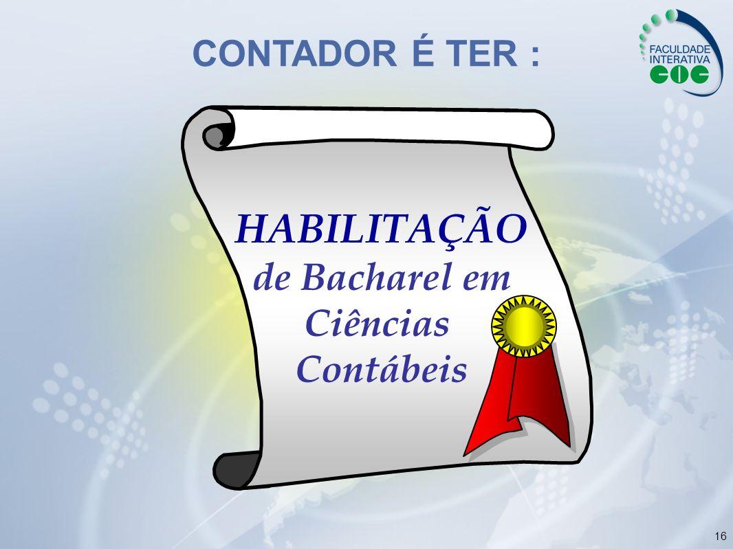 16 CONTADOR É TER : HABILITAÇÃO de Bacharel em Ciências Contábeis