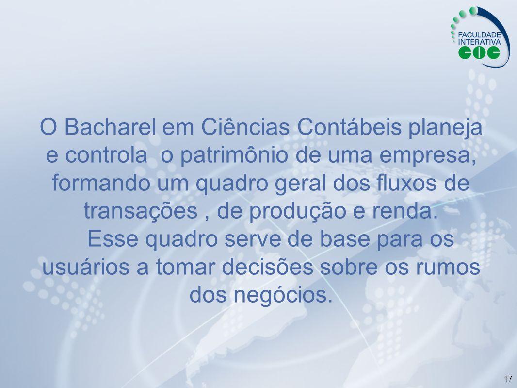 17 O Bacharel em Ciências Contábeis planeja e controla o patrimônio de uma empresa, formando um quadro geral dos fluxos de transações, de produção e r