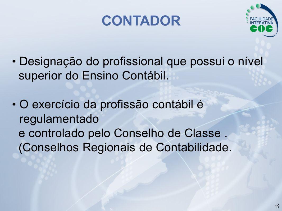 19 Designação do profissional que possui o nível superior do Ensino Contábil. O exercício da profissão contábil é regulamentado e controlado pelo Cons
