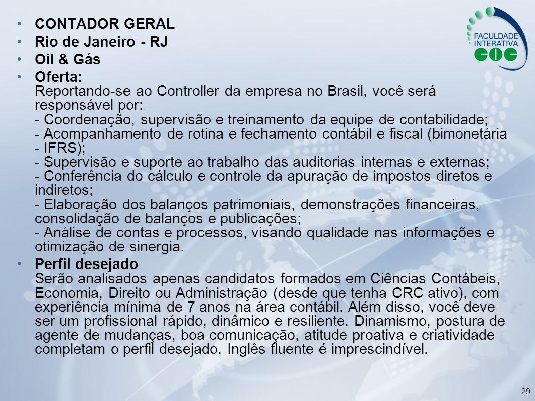 29 CONTADOR GERAL Rio de Janeiro - RJ Oil & Gás Oferta: Reportando-se ao Controller da empresa no Brasil, você será responsável por: - Coordenação, su