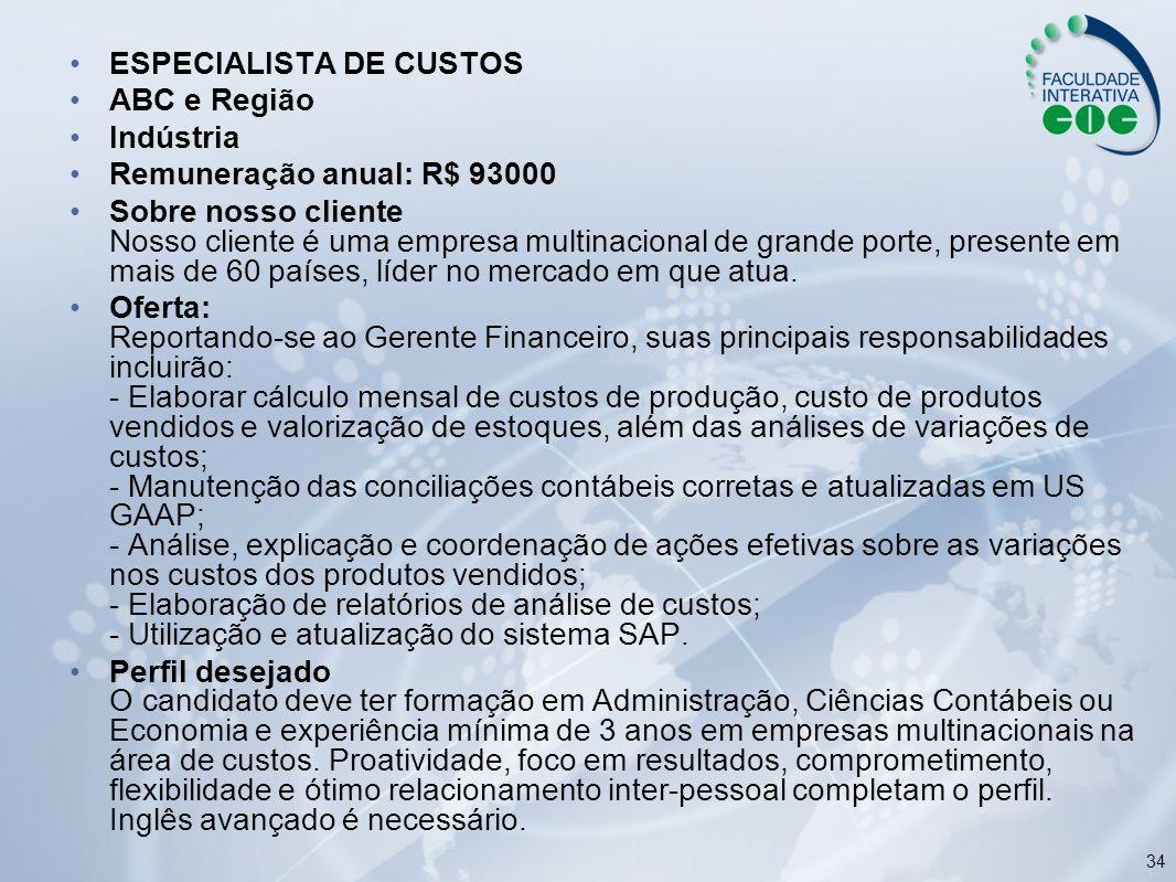 34 ESPECIALISTA DE CUSTOS ABC e Região Indústria Remuneração anual: R$ 93000 Sobre nosso cliente Nosso cliente é uma empresa multinacional de grande p
