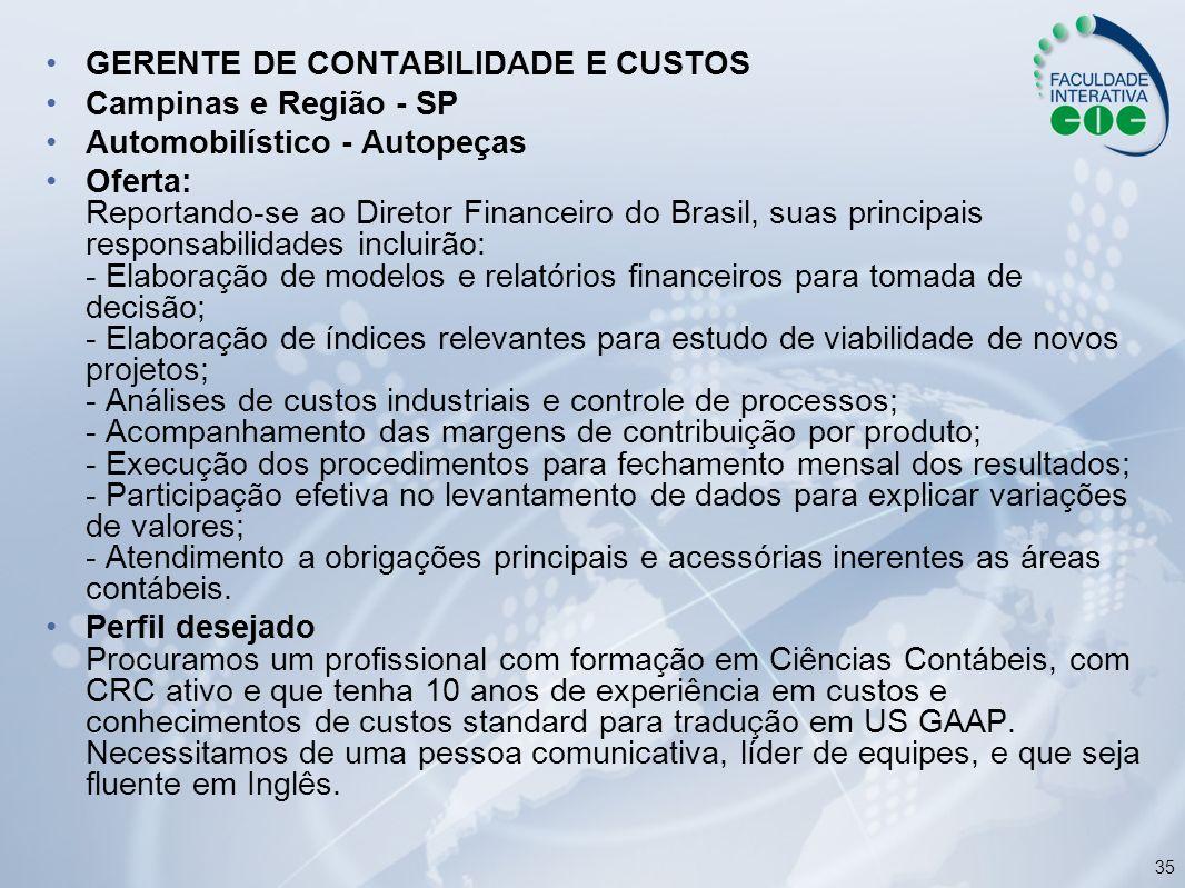 35 GERENTE DE CONTABILIDADE E CUSTOS Campinas e Região - SP Automobilístico - Autopeças Oferta: Reportando-se ao Diretor Financeiro do Brasil, suas pr
