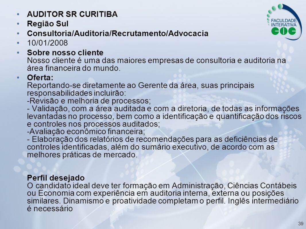 39 AUDITOR SR CURITIBA Região Sul Consultoria/Auditoria/Recrutamento/Advocacia 10/01/2008 Sobre nosso cliente Nosso cliente é uma das maiores empresas