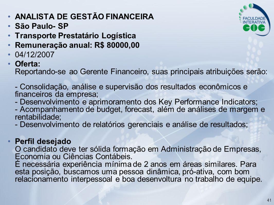 41 ANALISTA DE GESTÃO FINANCEIRA São Paulo- SP Transporte Prestatário Logística Remuneração anual: R$ 80000,00 04/12/2007 Oferta: Reportando-se ao Ger