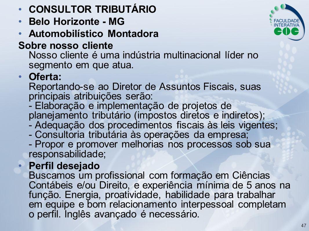 47 CONSULTOR TRIBUTÁRIO Belo Horizonte - MG Automobilístico Montadora Sobre nosso cliente Nosso cliente é uma indústria multinacional líder no segment