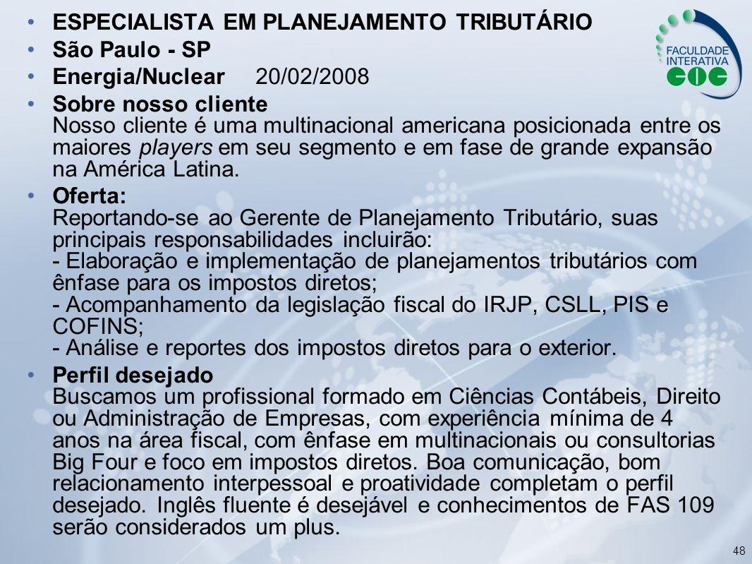48 ESPECIALISTA EM PLANEJAMENTO TRIBUTÁRIO São Paulo - SP Energia/Nuclear 20/02/2008 Sobre nosso cliente Nosso cliente é uma multinacional americana p