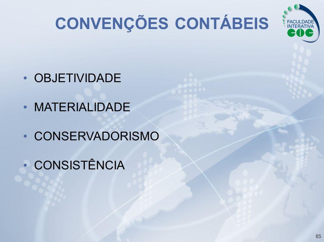 65 CONVENÇÕES CONTÁBEIS OBJETIVIDADE MATERIALIDADE CONSERVADORISMO CONSISTÊNCIA
