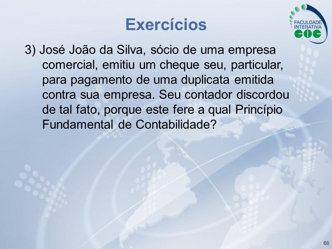 68 Exercícios 3) José João da Silva, sócio de uma empresa comercial, emitiu um cheque seu, particular, para pagamento de uma duplicata emitida contra