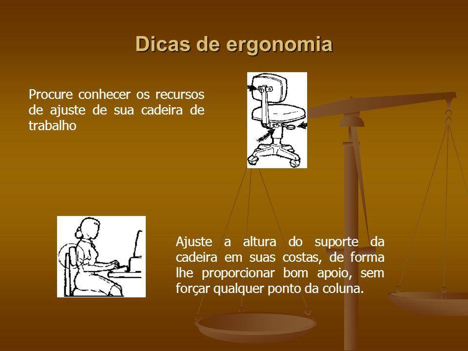 Dicas de ergonomia Procure conhecer os recursos de ajuste de sua cadeira de trabalho Ajuste a altura do suporte da cadeira em suas costas, de forma lh