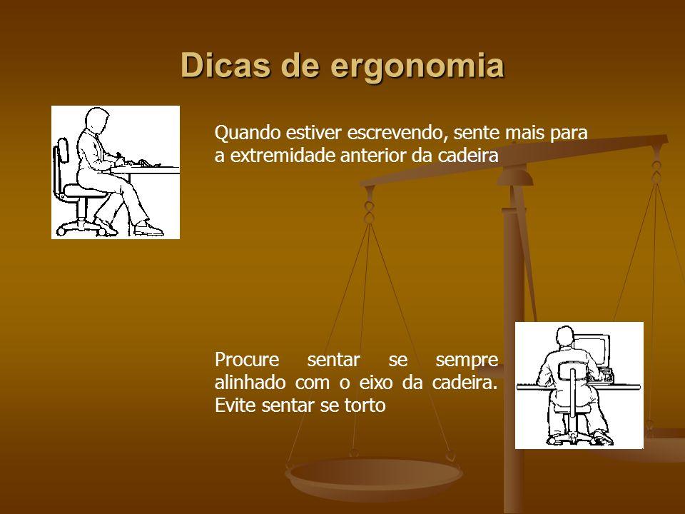 Dicas de ergonomia Quando estiver escrevendo, sente mais para a extremidade anterior da cadeira Procure sentar se sempre alinhado com o eixo da cadeir