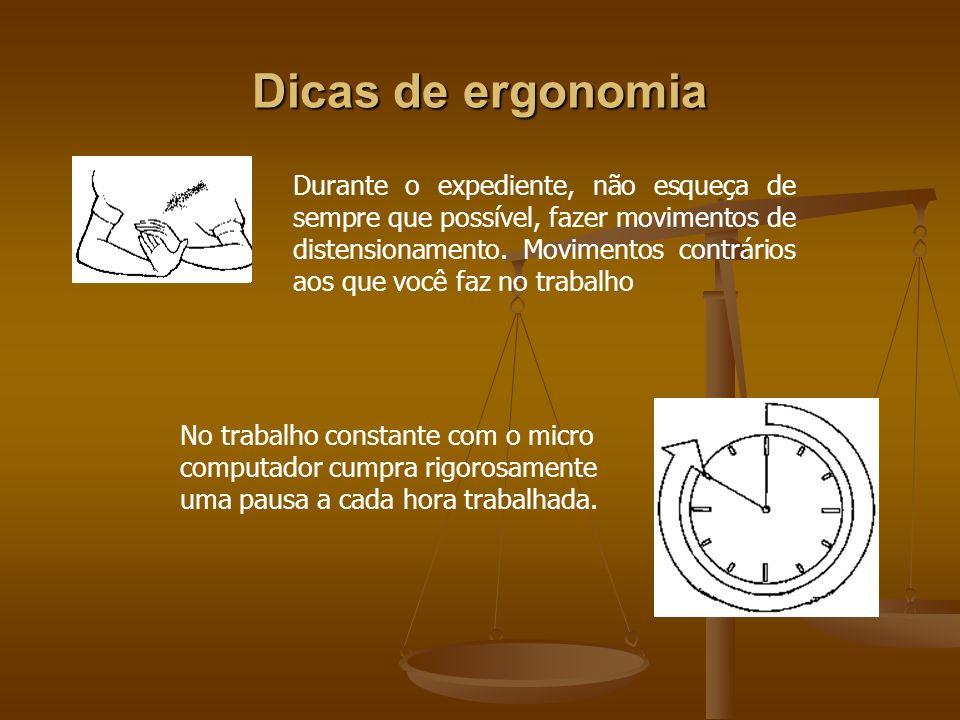 Dicas de ergonomia Durante o expediente, não esqueça de sempre que possível, fazer movimentos de distensionamento. Movimentos contrários aos que você