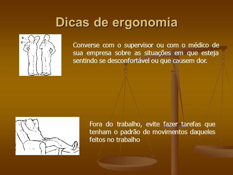 Dicas de ergonomia Converse com o supervisor ou com o médico de sua empresa sobre as situações em que esteja sentindo se desconfortável ou que causem