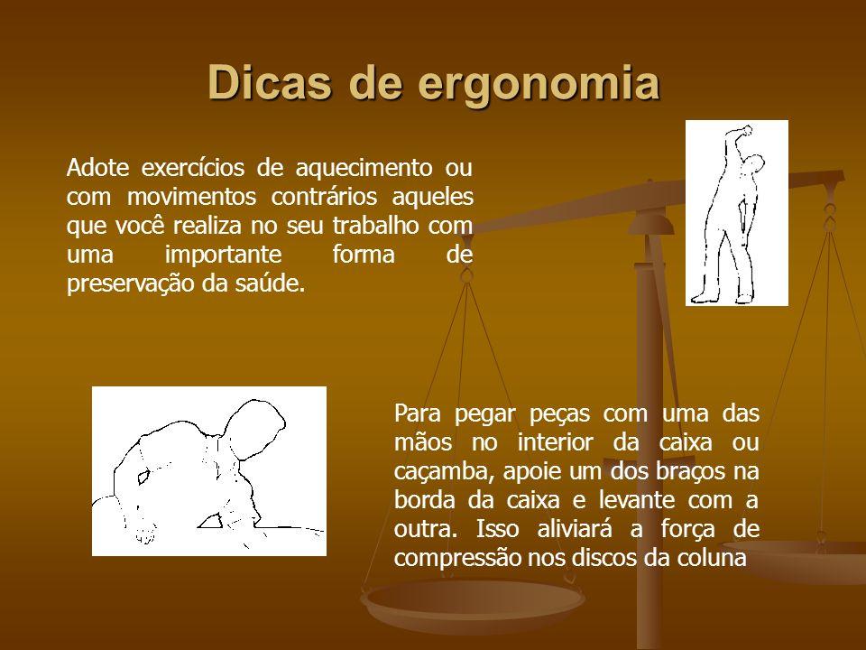 Dicas de ergonomia Adote exercícios de aquecimento ou com movimentos contrários aqueles que você realiza no seu trabalho com uma importante forma de p