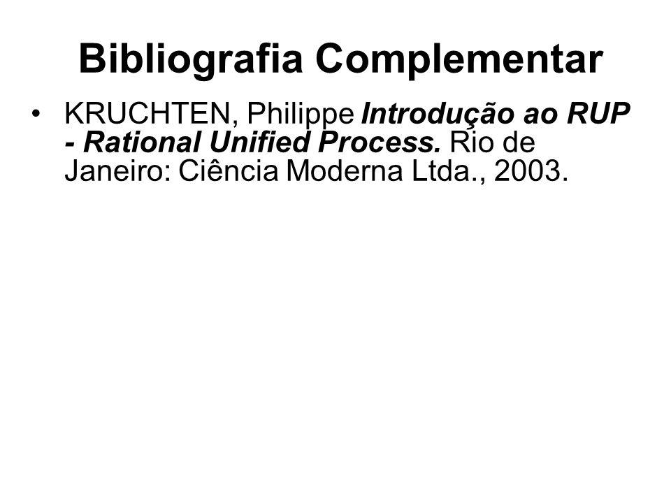 Bibliografia Complementar KRUCHTEN, Philippe Introdução ao RUP - Rational Unified Process. Rio de Janeiro: Ciência Moderna Ltda., 2003.