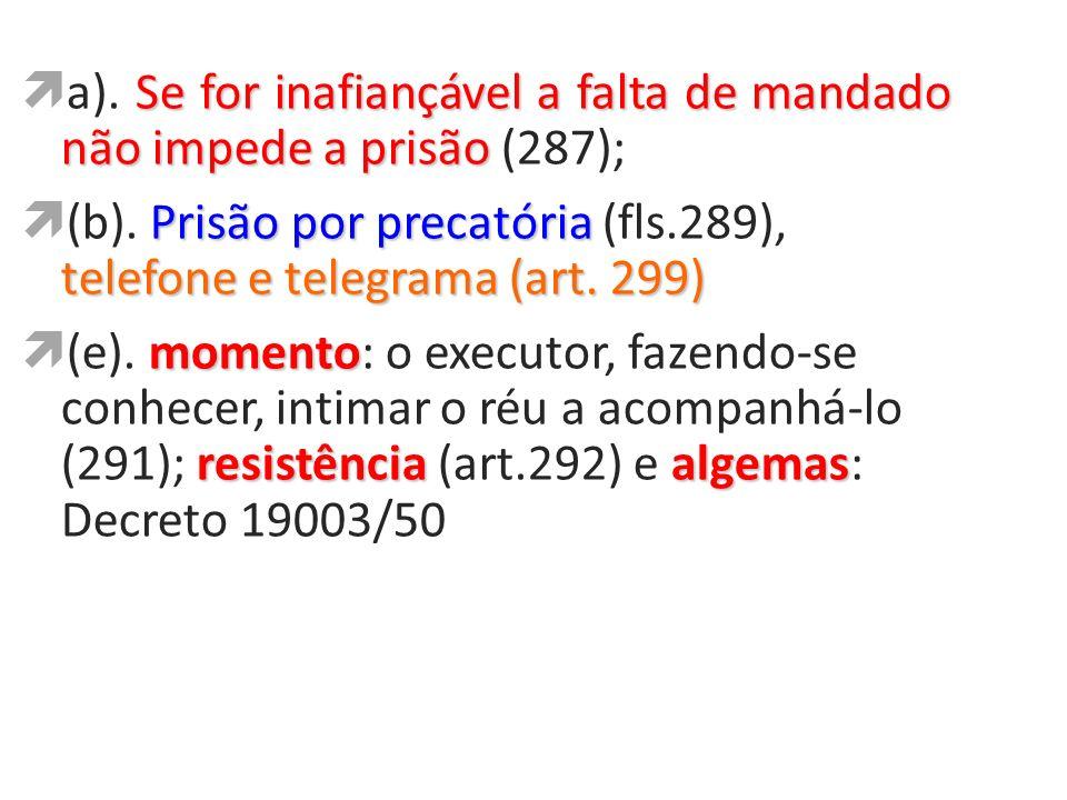 Se for inafiançável a falta de mandado não impede a prisão a). Se for inafiançável a falta de mandado não impede a prisão (287); Prisão por precatória